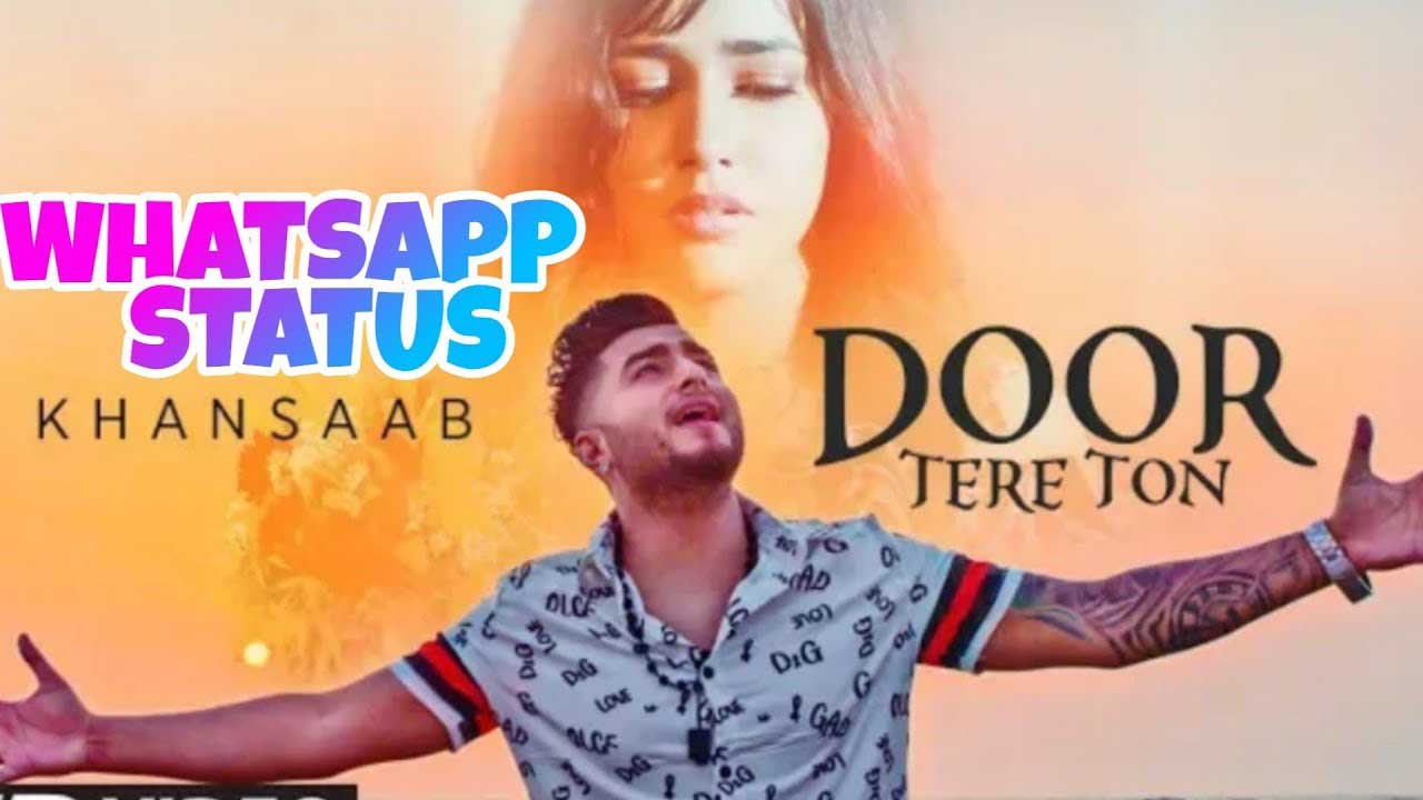 Door Tere Toh Status Download Khan Saab Whatsapp Status
