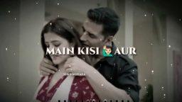 Main Kisi Aur Ka Hoon Filhal New Whatsapp Status