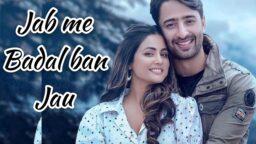 Baarish ban jaana song WhatsApp status Hina Khan shaheer sheikh Jab mein badal ban jau status download